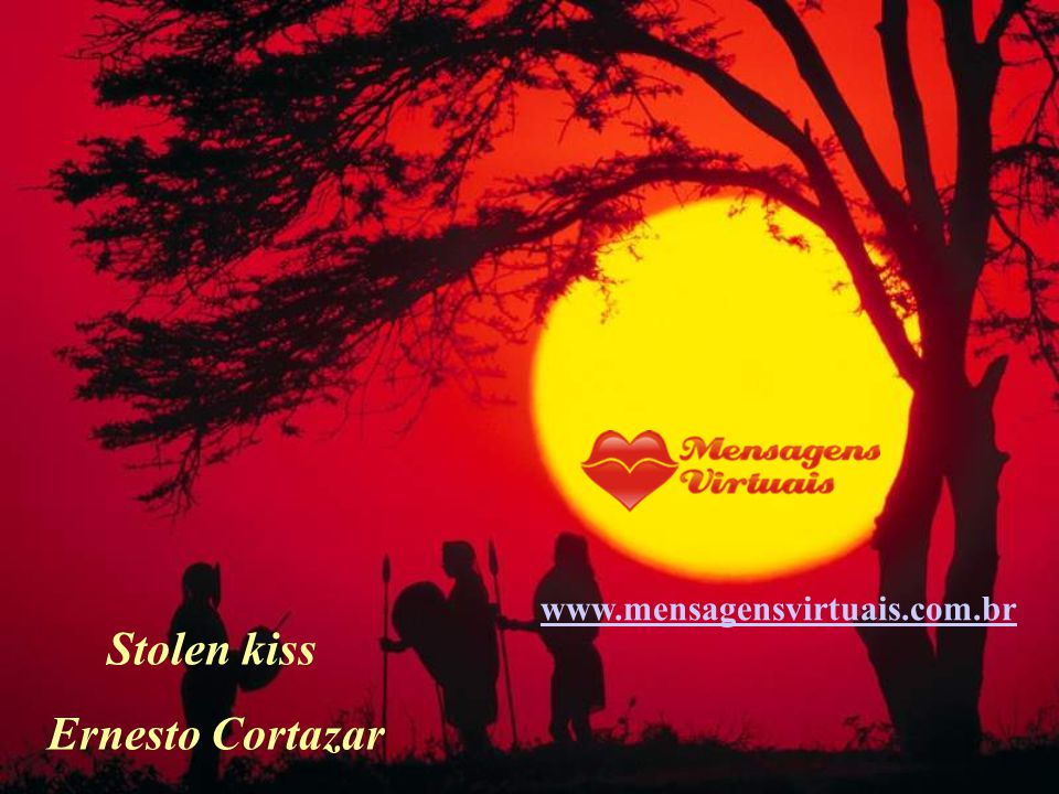 www.mensagensvirtuais.com.br Stolen kiss Ernesto Cortazar