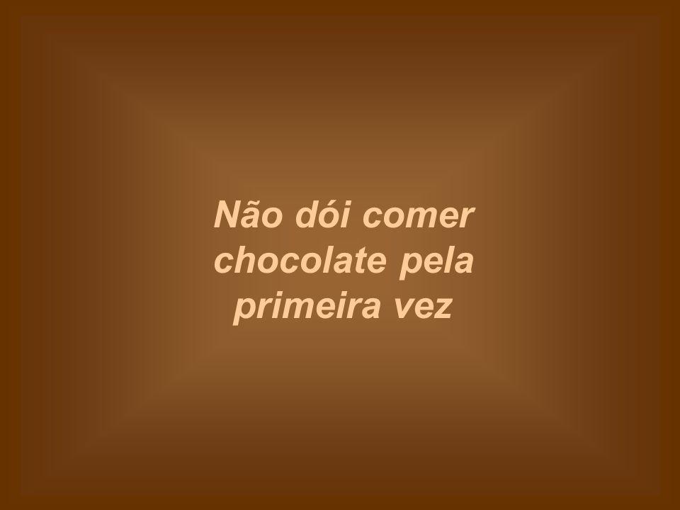 Não dói comer chocolate pela primeira vez