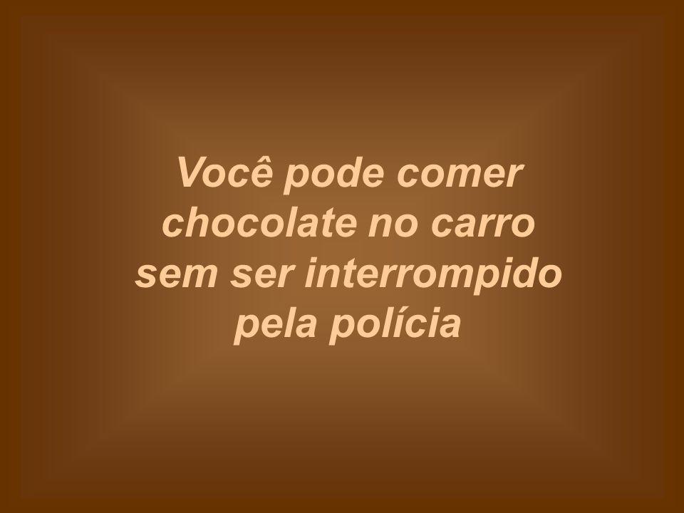 Você pode comer chocolate no carro sem ser interrompido pela polícia