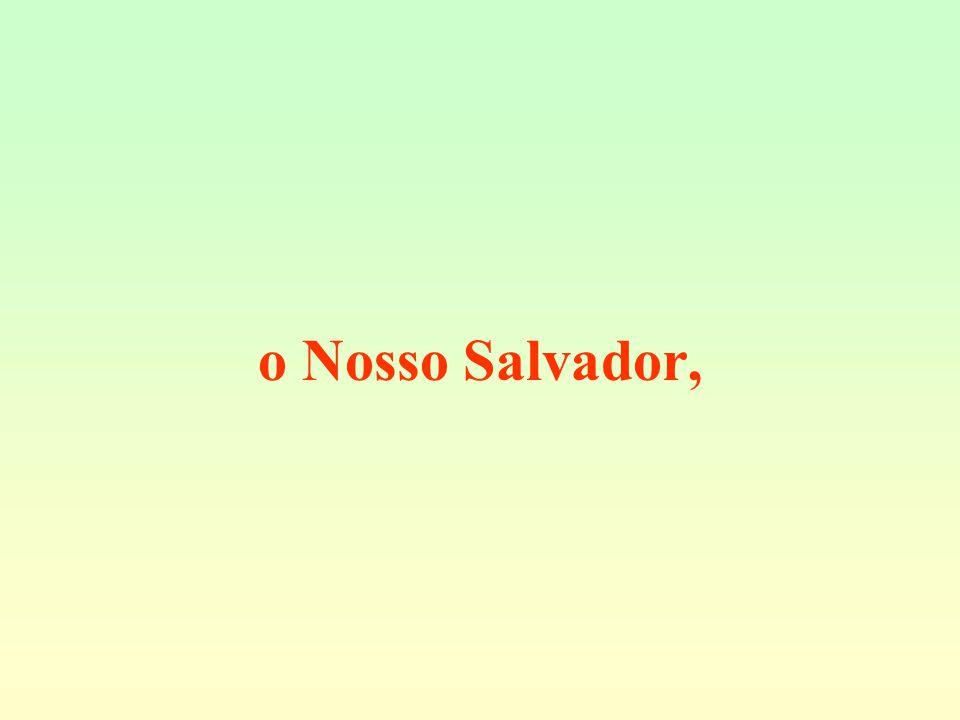 o Nosso Salvador,