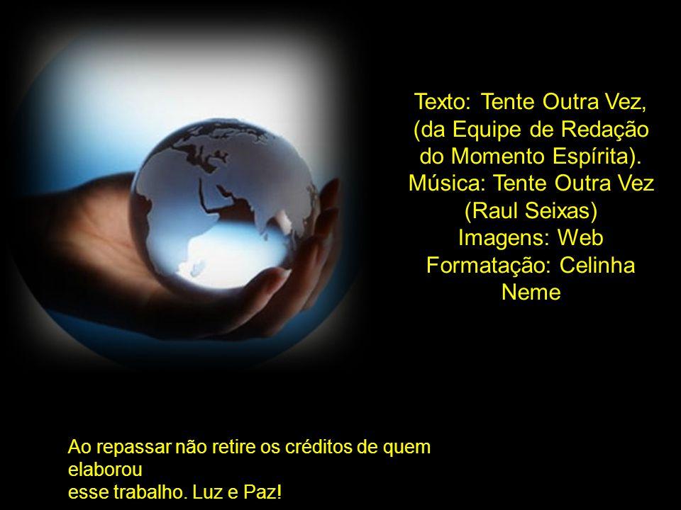 Música: Tente Outra Vez (Raul Seixas) Imagens: Web