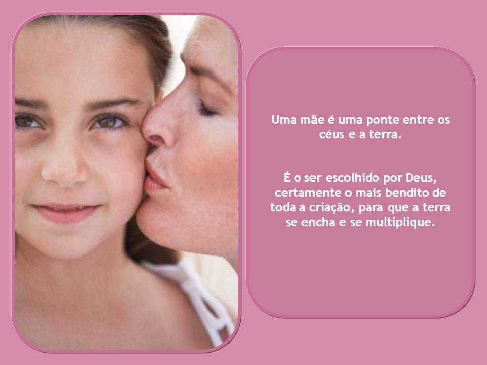 Uma mãe é uma ponte entre os céus e a terra.