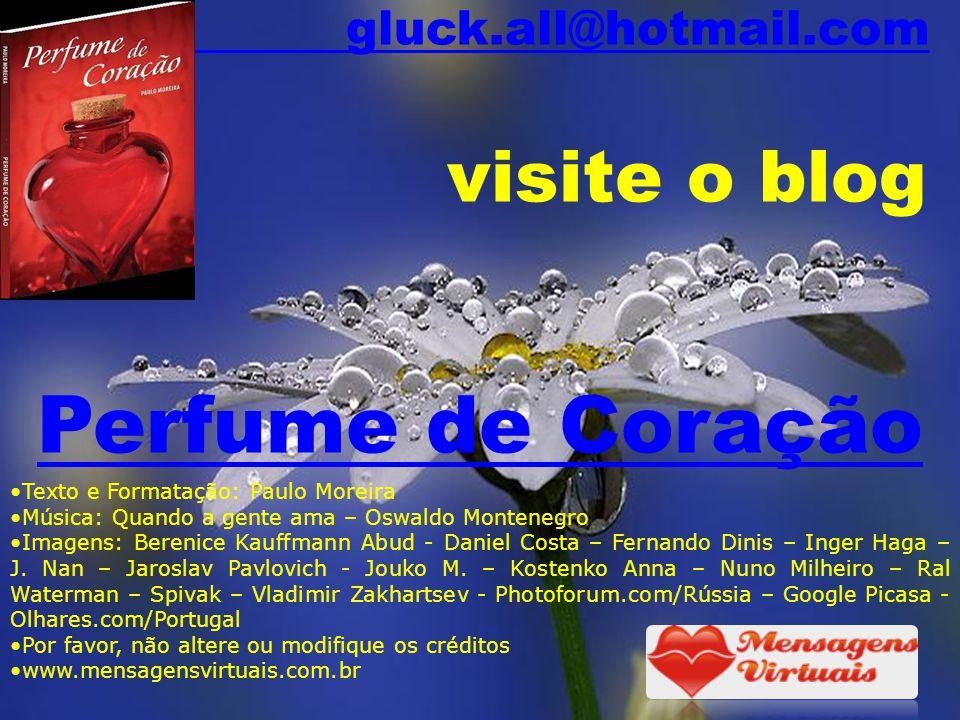 Perfume de Coração gluck.all@hotmail.com visite o blog