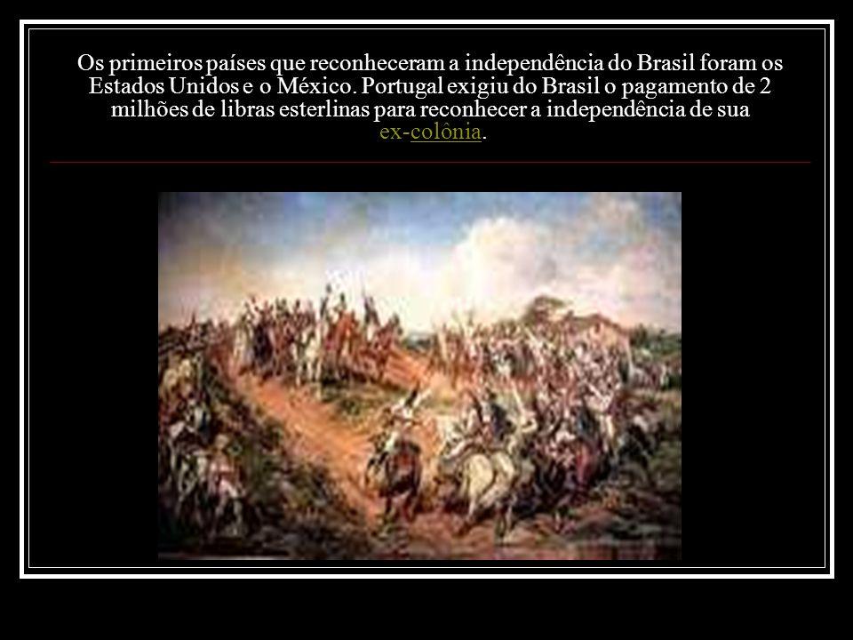 Os primeiros países que reconheceram a independência do Brasil foram os Estados Unidos e o México.
