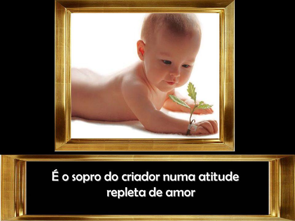 É o sopro do criador numa atitude repleta de amor