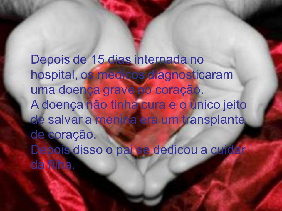 Depois de 15 dias internada no hospital, os médicos diagnosticaram uma doença grave no coração.