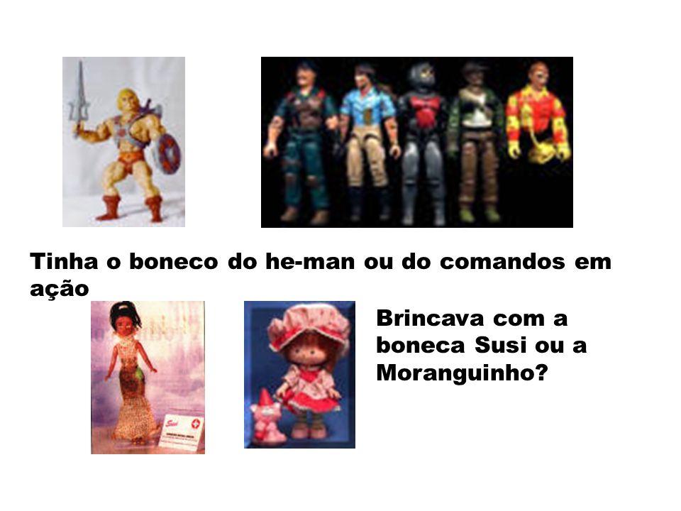 Tinha o boneco do he-man ou do comandos em ação