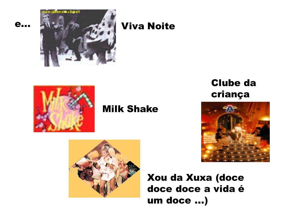 e... Viva Noite Clube da criança Milk Shake Xou da Xuxa (doce doce doce a vida é um doce ...)