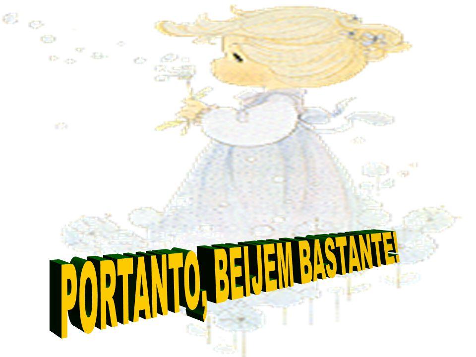 PORTANTO, BEIJEM BASTANTE!
