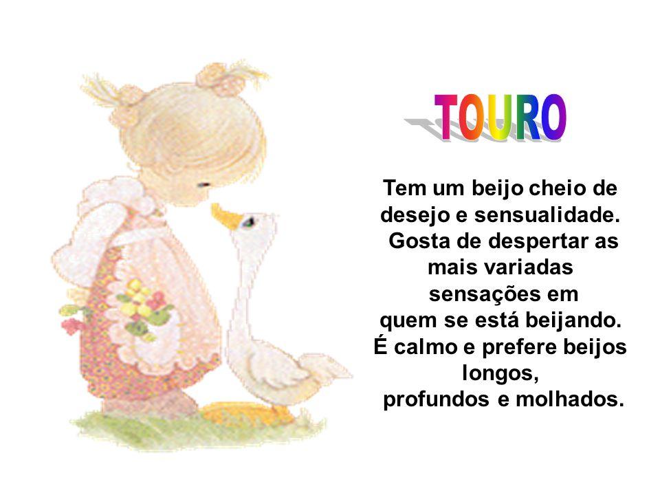 TOURO Tem um beijo cheio de desejo e sensualidade.