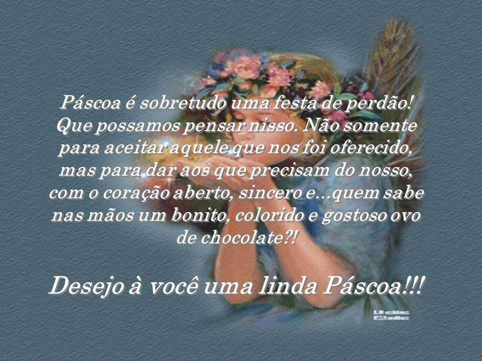 Desejo à você uma linda Páscoa!!!