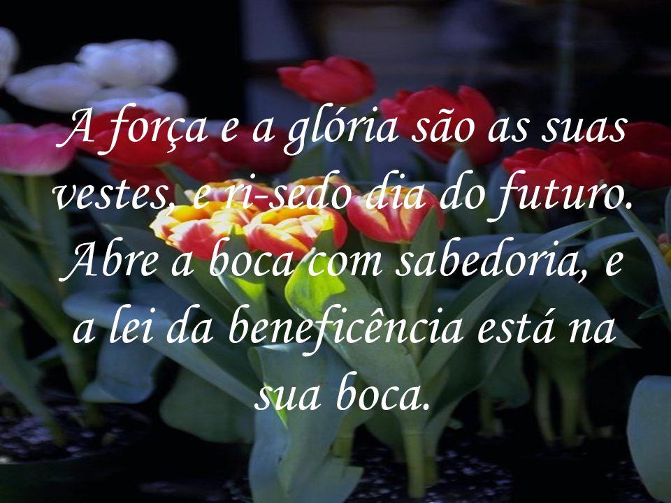 A força e a glória são as suas vestes, e ri-sedo dia do futuro