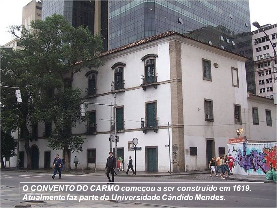 O CONVENTO DO CARMO começou a ser construído em 1619