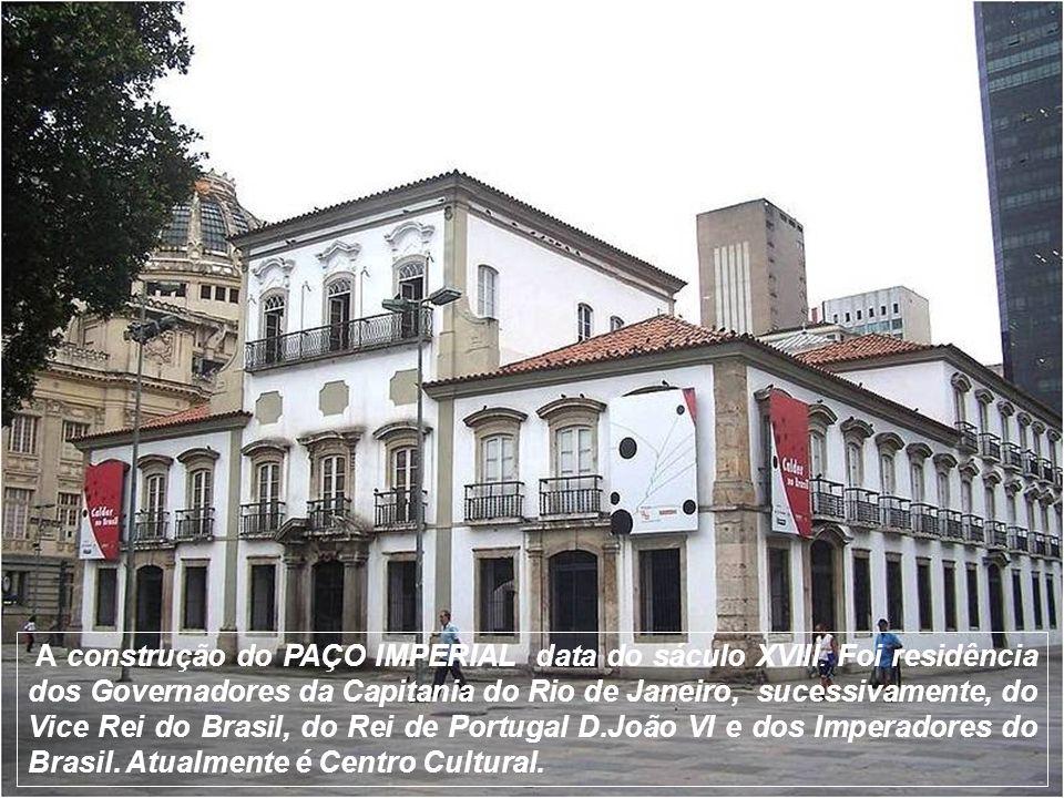 A construção do PAÇO IMPERIAL data do sáculo XVIII