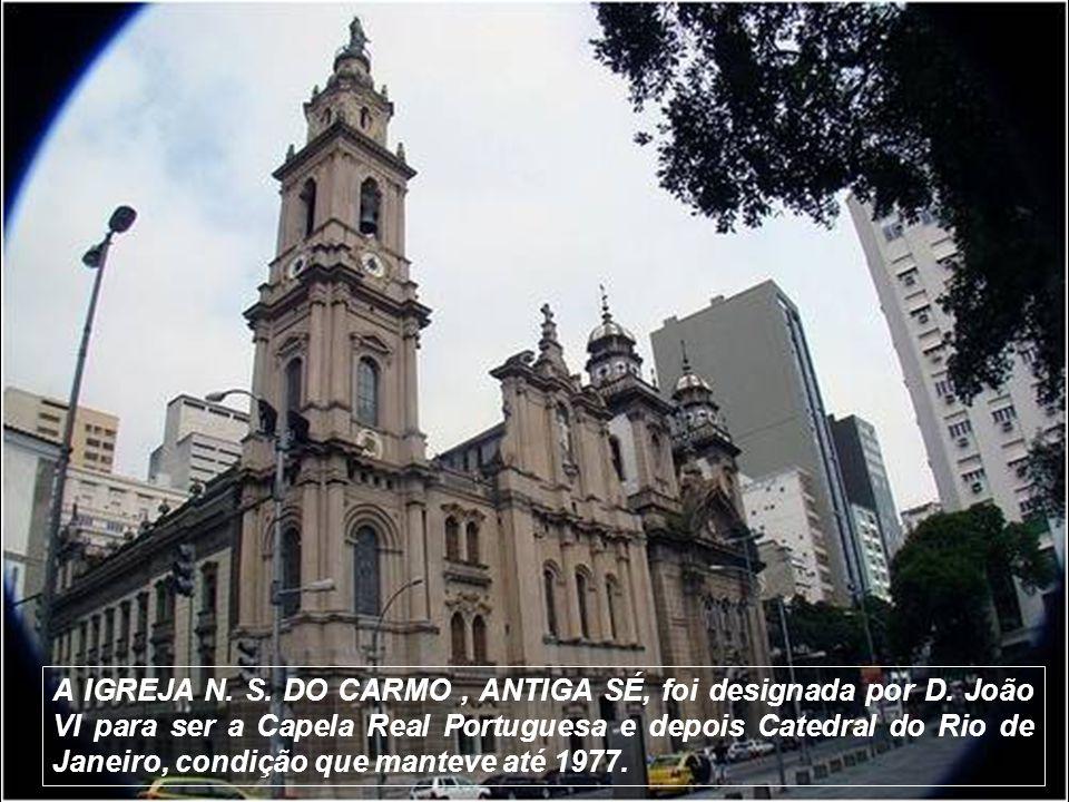 A IGREJA N. S. DO CARMO , ANTIGA SÉ, foi designada por D