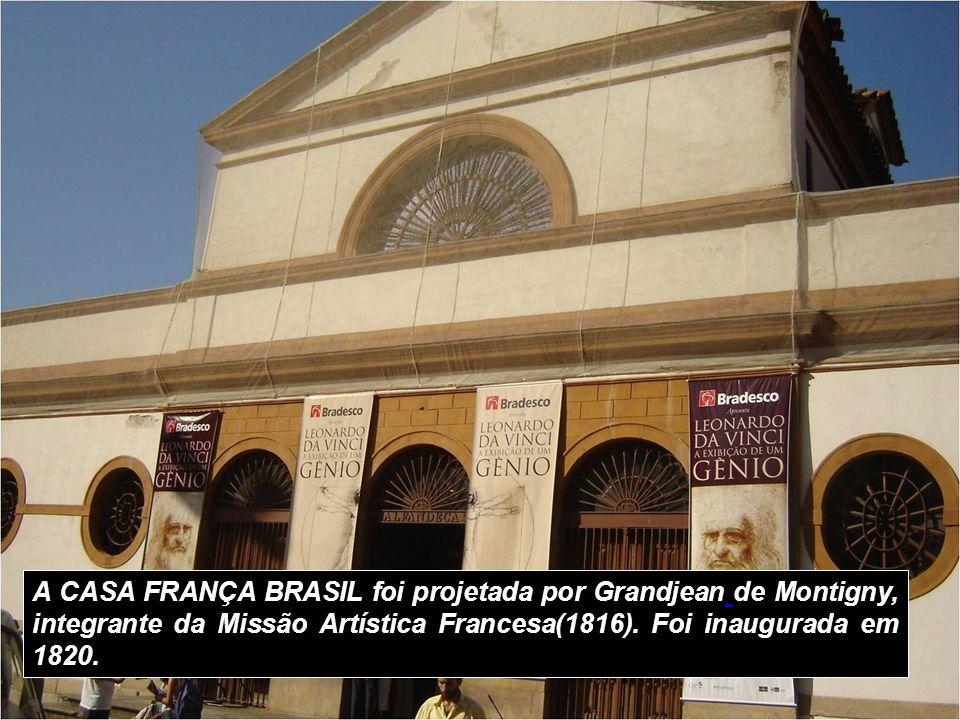 A CASA FRANÇA BRASIL foi projetada por Grandjean de Montigny, integrante da Missão Artística Francesa(1816).
