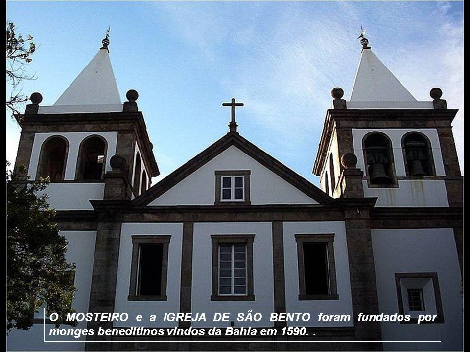 O MOSTEIRO e a IGREJA DE SÃO BENTO foram fundados por monges beneditinos vindos da Bahia em 1590. .