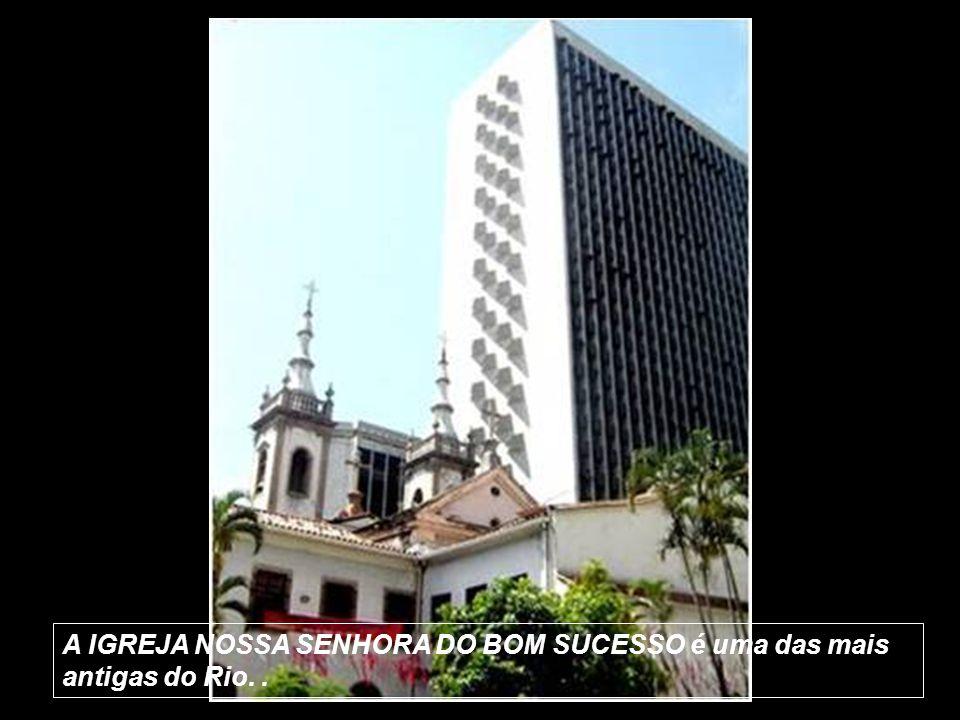 A IGREJA NOSSA SENHORA DO BOM SUCESSO é uma das mais antigas do Rio. .