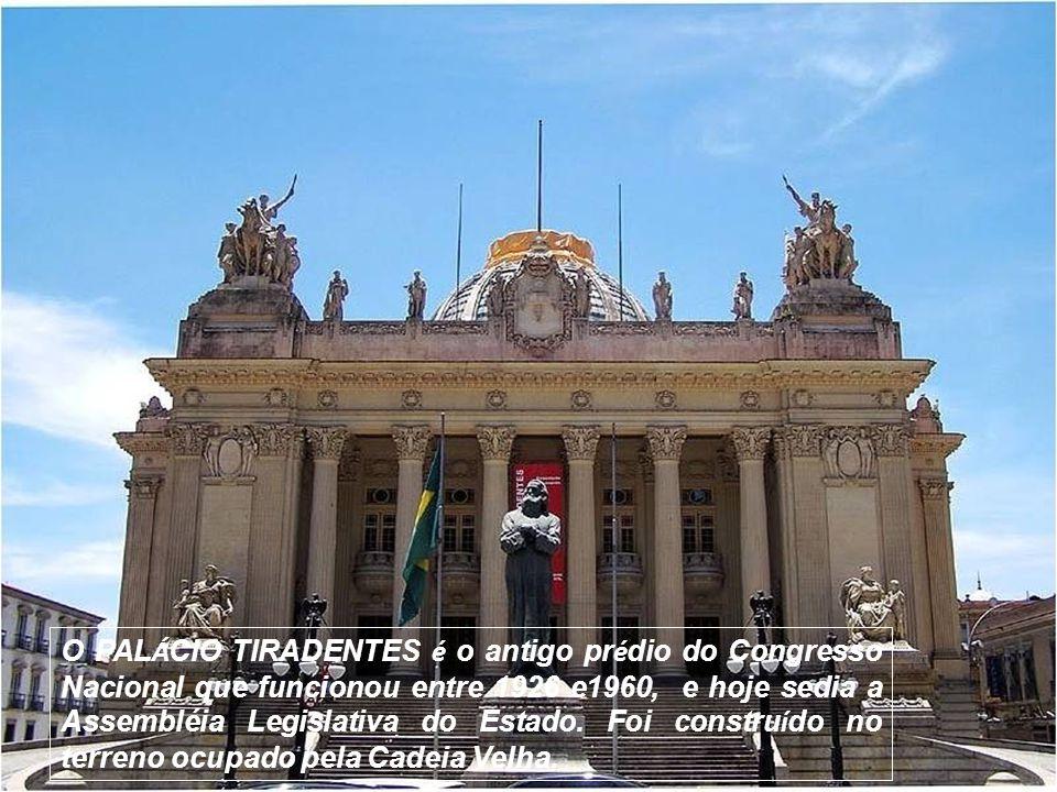 O PALÁCIO TIRADENTES é o antigo prédio do Congresso Nacional que funcionou entre 1926 e1960, e hoje sedia a Assembléia Legislativa do Estado.