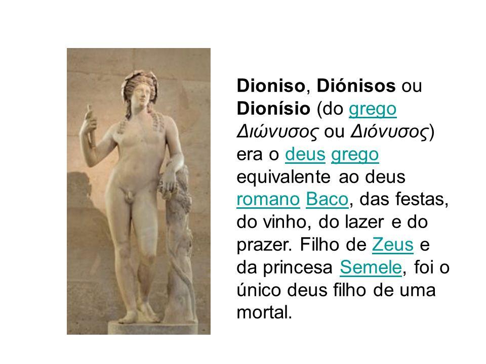 Dioniso, Diónisos ou Dionísio (do grego Διώνυσος ou Διόνυσος) era o deus grego equivalente ao deus romano Baco, das festas, do vinho, do lazer e do prazer.