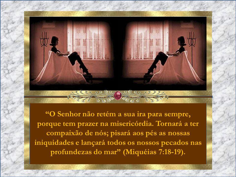 O Senhor não retém a sua ira para sempre, porque tem prazer na misericórdia.