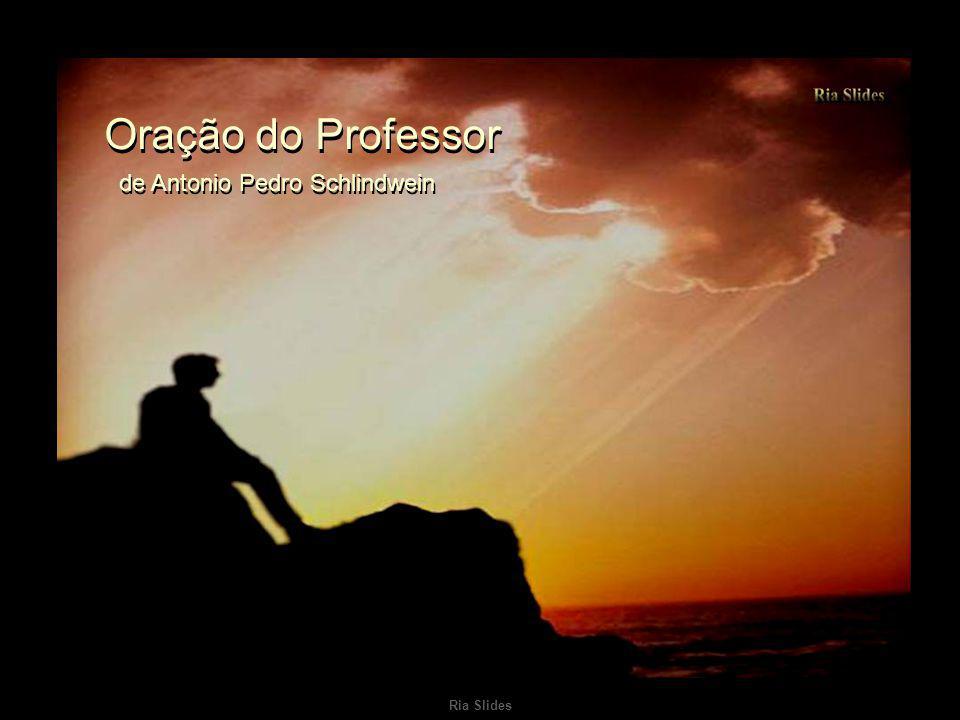 Oração do Professor de Antonio Pedro Schlindwein Ria Slides