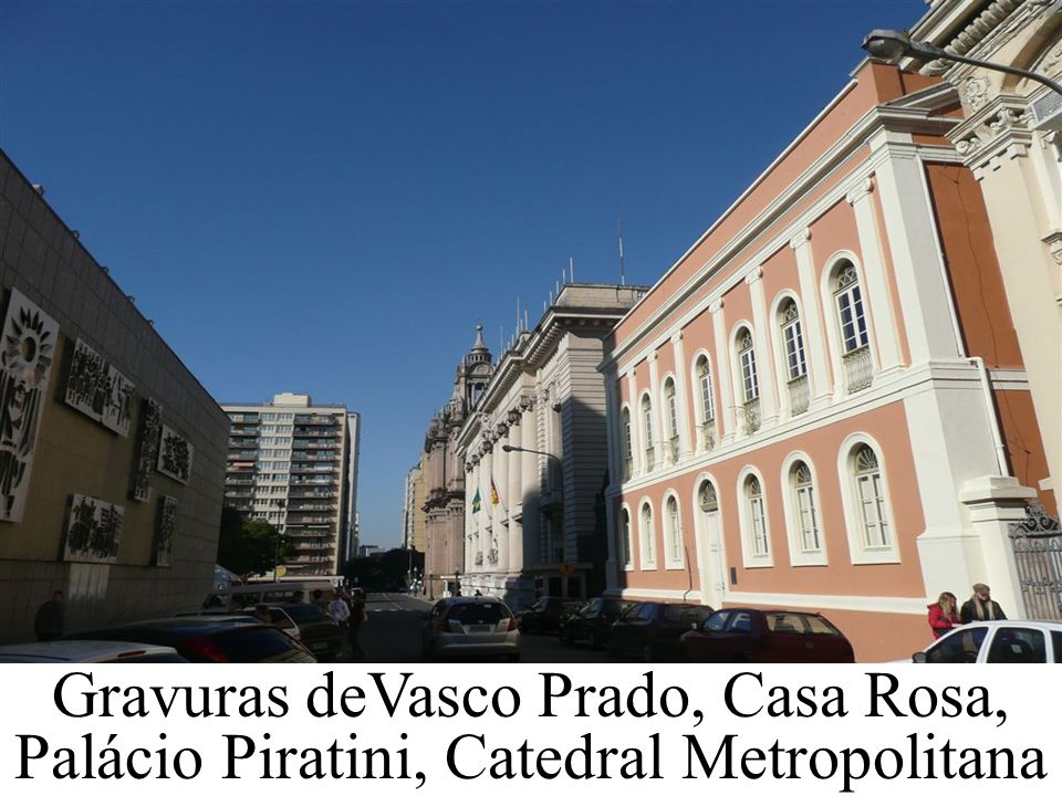 Gravuras deVasco Prado, Casa Rosa, Palácio Piratini, Catedral Metropolitana