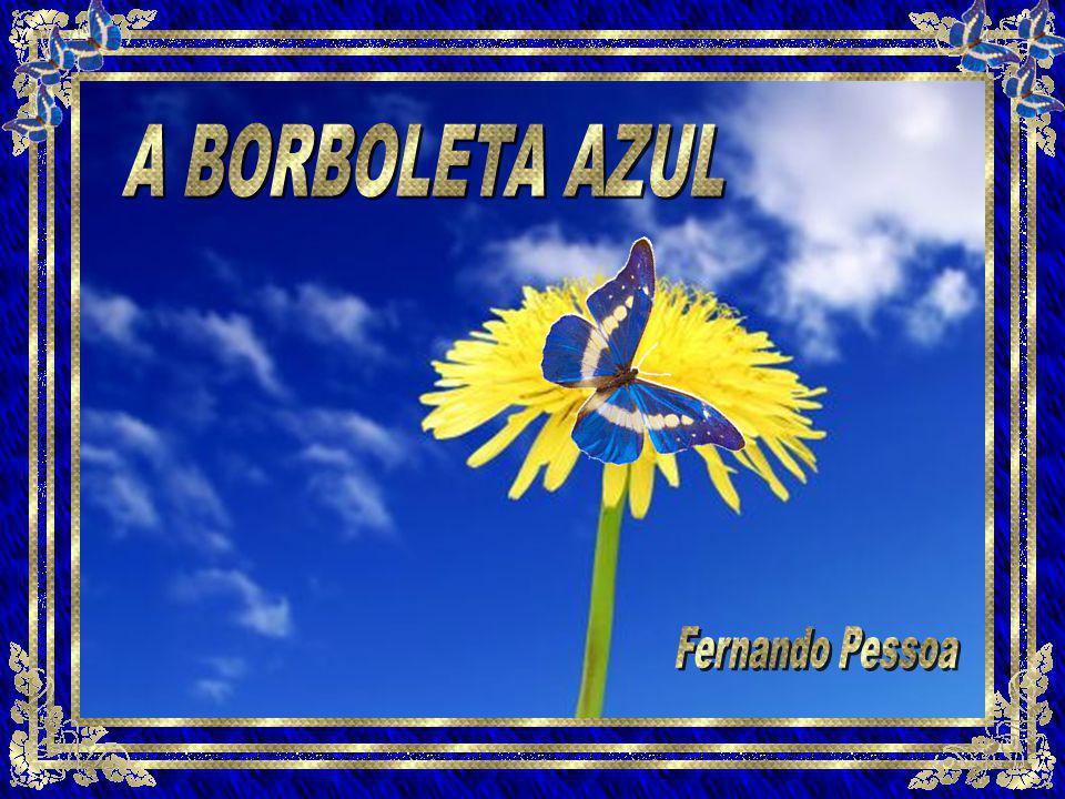A BORBOLETA AZUL Fernando Pessoa