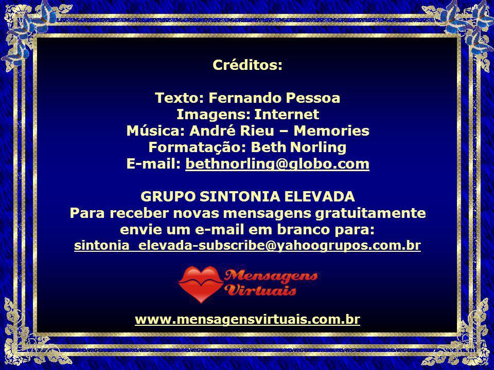 Texto: Fernando Pessoa Imagens: Internet Música: André Rieu – Memories