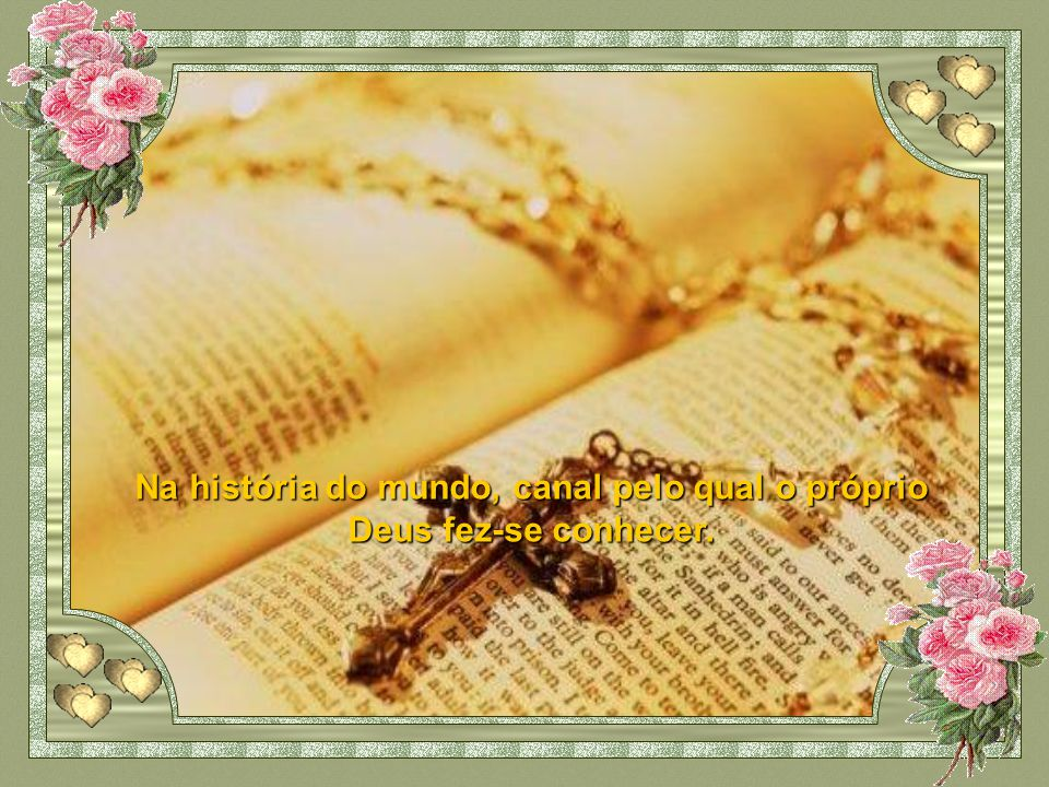 Na história do mundo, canal pelo qual o próprio Deus fez-se conhecer.