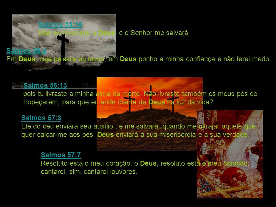Salmos 55:16 Mas eu invocarei a Deus, e o Senhor me salvará.