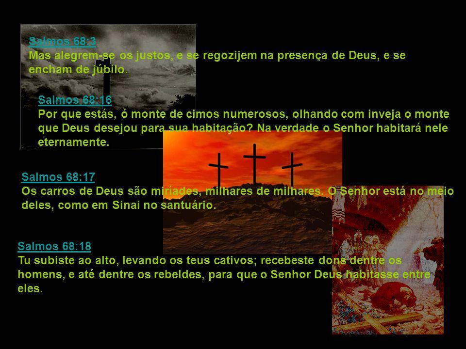 Salmos 68:3 Mas alegrem-se os justos, e se regozijem na presença de Deus, e se encham de júbilo.