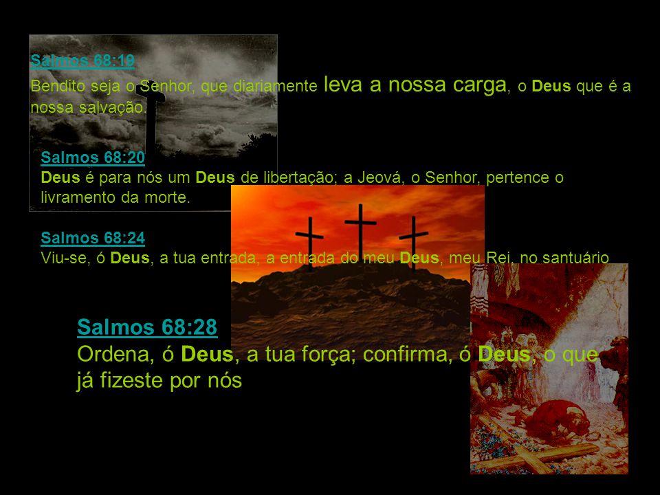 Salmos 68:19 Bendito seja o Senhor, que diariamente leva a nossa carga, o Deus que é a nossa salvação.