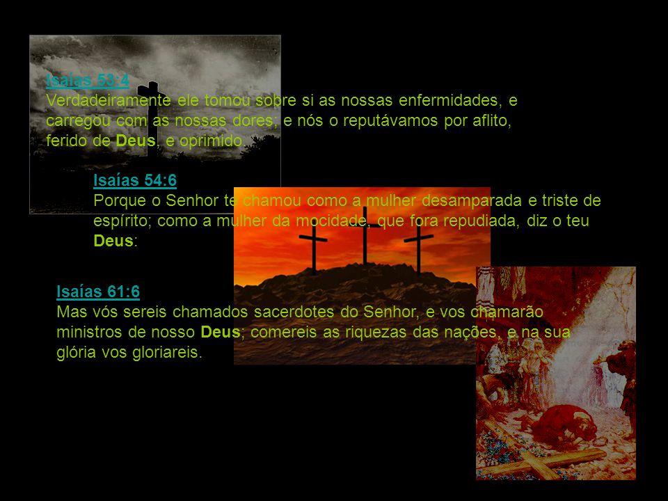 Isaías 53:4 Verdadeiramente ele tomou sobre si as nossas enfermidades, e carregou com as nossas dores; e nós o reputávamos por aflito, ferido de Deus, e oprimido.