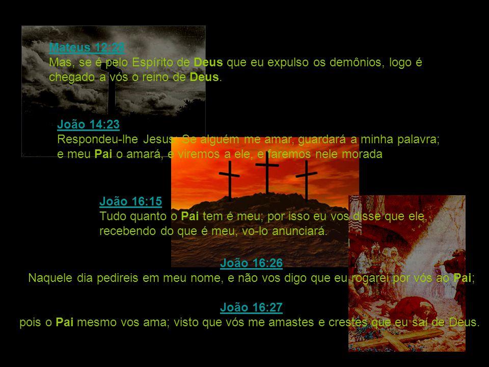 Mateus 12:28 Mas, se é pelo Espírito de Deus que eu expulso os demônios, logo é chegado a vós o reino de Deus.