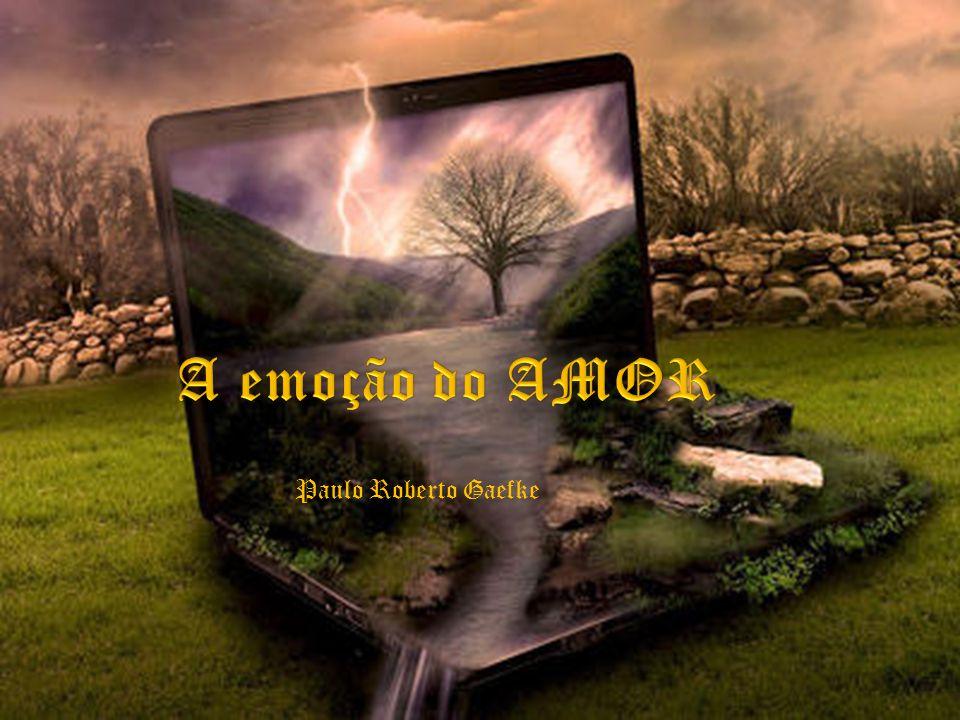 A emoção do AMOR Paulo Roberto Gaefke