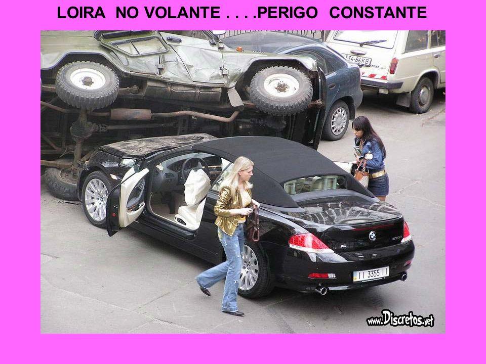 LOIRA NO VOLANTE . . . .PERIGO CONSTANTE