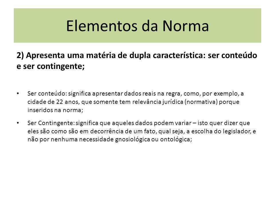 Elementos da Norma 2) Apresenta uma matéria de dupla característica: ser conteúdo e ser contingente;