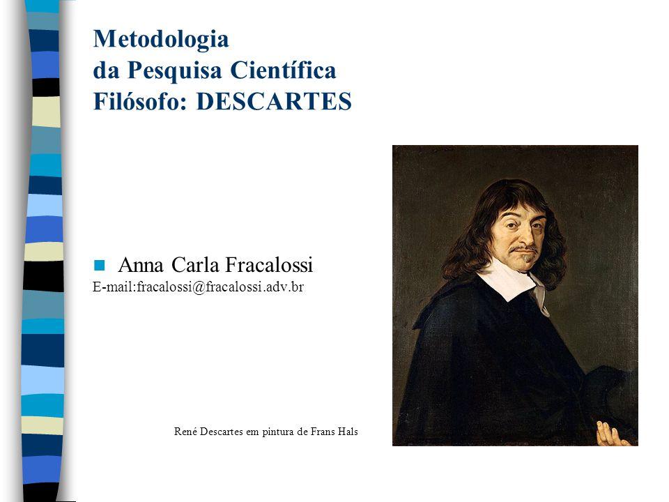 Metodologia da Pesquisa Científica Filósofo: DESCARTES