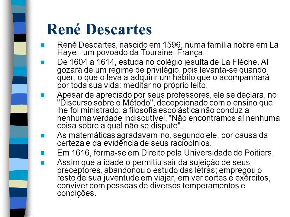 René Descartes René Descartes, nascido em 1596, numa família nobre em La Haye - um povoado da Touraine, França.