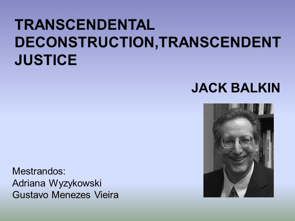 TRANSCENDENTAL DECONSTRUCTION,TRANSCENDENT JUSTICE