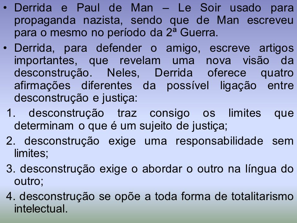 Derrida e Paul de Man – Le Soir usado para propaganda nazista, sendo que de Man escreveu para o mesmo no período da 2ª Guerra.