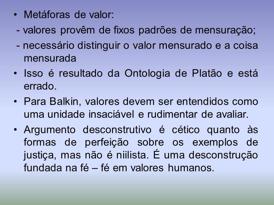 Metáforas de valor: - valores provêm de fixos padrões de mensuração; - necessário distinguir o valor mensurado e a coisa mensurada.