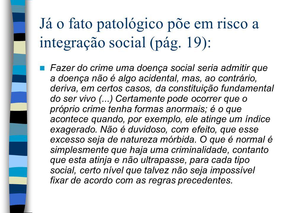Já o fato patológico põe em risco a integração social (pág. 19):