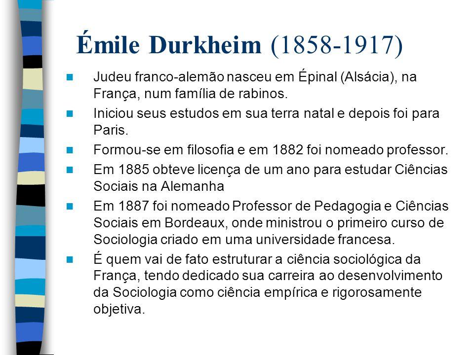 Émile Durkheim (1858-1917) Judeu franco-alemão nasceu em Épinal (Alsácia), na França, num família de rabinos.