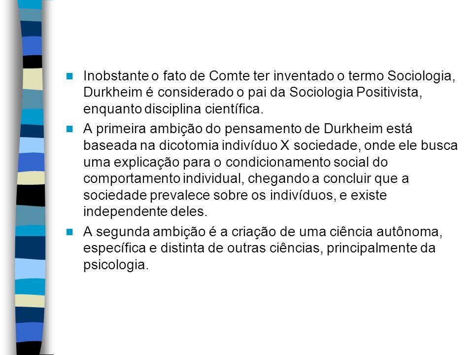 Inobstante o fato de Comte ter inventado o termo Sociologia, Durkheim é considerado o pai da Sociologia Positivista, enquanto disciplina científica.