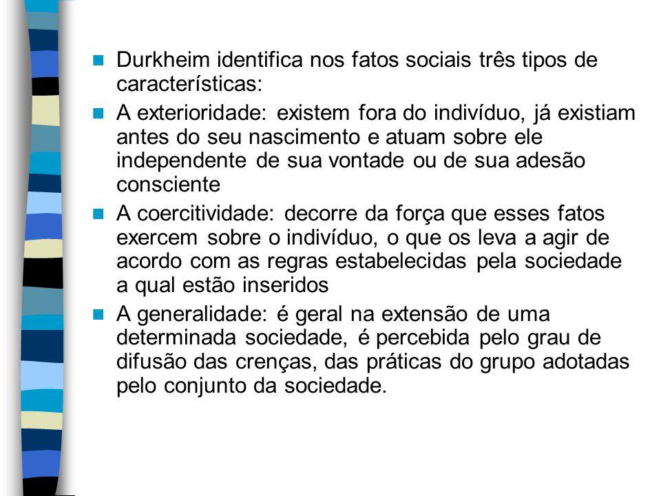 Durkheim identifica nos fatos sociais três tipos de características: