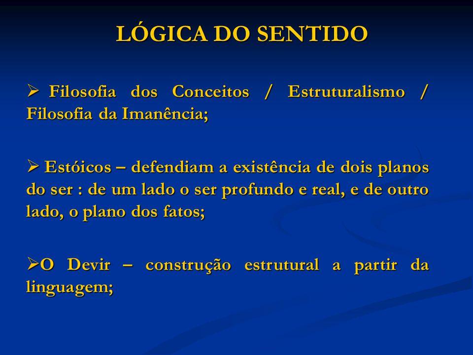LÓGICA DO SENTIDO Filosofia dos Conceitos / Estruturalismo / Filosofia da Imanência;