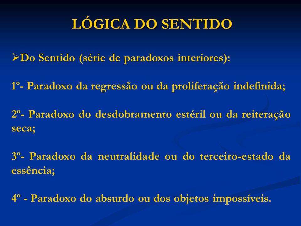 LÓGICA DO SENTIDO Do Sentido (série de paradoxos interiores):