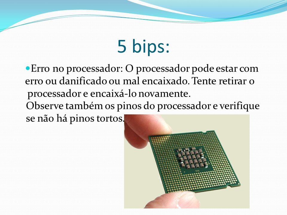 5 bips: Erro no processador: O processador pode estar com erro ou danificado ou mal encaixado. Tente retirar o.